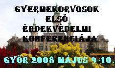 Gyermekorvosok Elsö Érdekvédelmi Konferenciája Györ 2008 május 9-10.